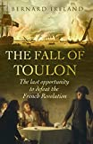 The Fall of Toulon: The Last Opportunity to Defeat the French Revolution (Cassell Military Paperbacks) (0304367265) by Ireland, Bernard