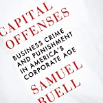 Capital Offenses: Business Crime and Punishment in America's Corporate Age | Samuel W. Buell