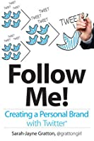 Follow Me! Creating a Personal Brand with Twitter Front Cover