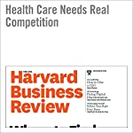 Health Care Needs Real Competition | Leemore S. Dafry,Thomas H. Lee