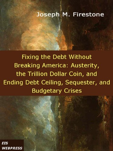 Amazon.com: Fixing the Debt without Breaking America: Austerity, the Trillion Dollar Coin, and Ending Debt Ceiling, Sequester, and Budgetary Crises eBook: Joseph M. Firestone: Kindle Store