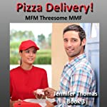 Pizza Delivery! Surprise! These Guys like Hot Sex and So Does the Delivery Girl! Did They Order a Menage a Trois with Extra Sauce? | Jennifer Thomas