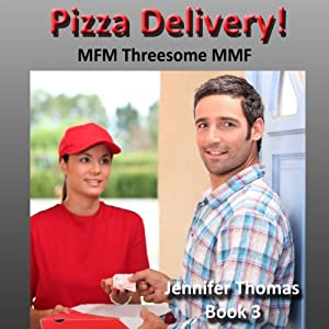 Pizza Delivery! Surprise! These Guys like Hot Sex and So Does the Delivery Girl! Did They Order a Menage a Trois with Extra Sauce? Audiobook