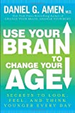 img - for Use Your Brain to Change Your Age: Secrets to Look, Feel, and Think Younger Every Day 1st (first) Edition by Daniel G. Amen [2012] book / textbook / text book