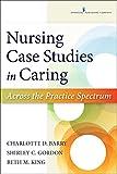 Nursing Case Studies in Caring: Across the Practice Spectrum