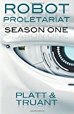 Robot Proletariat: Season One: 1 Sean Platt
