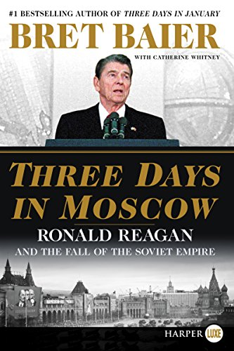 Three Days in Moscow: Ronald Reagan and the Fall of the Soviet Empire [Baier, Bret - Whitney, Catherine] (Tapa Blanda)