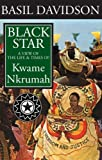 Black Star: A View of the Life and Times of Kwame Nkrumah (Basil David