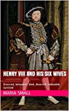 img - for Henry VIII and his six wives: Divorced, beheaded, died, divorced, beheaded, survived book / textbook / text book