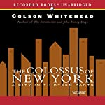 The Colossus of New York: A City in Thirteen Parts | Colson Whitehead