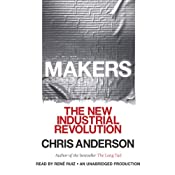 Makers: The New Industrial Revolution | [Chris Anderson]