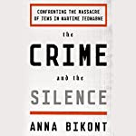 The Crime and the Silence: Confronting the Massacre of Jews in Wartime Jedwabne | Anna Bikont,Alissa Valles - translator