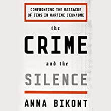 The Crime and the Silence: Confronting the Massacre of Jews in Wartime Jedwabne Audiobook by Anna Bikont, Alissa Valles - translator Narrated by David Stifel