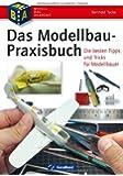 Das Modellbau Buch: Praktisches Basiswissen für den Plastik Modellbauer mit den besten Modellbau Tipps, Tricks und Anleitungen für Modelleisenbahn, ... Die besten Tipps und Tricks für Modellbauer