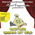 Richtiger Umgang mit Geld (Gebrauchsanweisungen fürs Leben) Hörbuch von Kurt Tepperwein Gesprochen von: Kurt Tepperwein