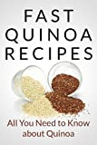 Fast Quinoa Recipes: All You Need to Know about Quinoa (Fast Recipes)