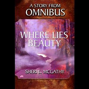 Where Lies Beauty | [Sheri L. McGathy]