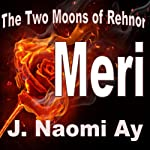 Meri: The Two Moons of Rehnor | J. Naomi Ay