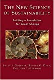 img - for The New Science of Sustainability: Building a Foundation for Great Change 1St edition by Goerner, Sally J., Dyck, Robert G., Lagerroos, Dorothy (2008) Paperback book / textbook / text book