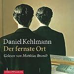 Der fernste Ort | Daniel Kehlmann