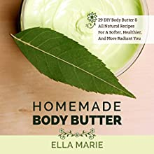 Body Butter: Homemade Body Butter - 29 DIY Body Butter & All Natural Recipes For A Softer, Healthier, And More Radiant You (       UNABRIDGED) by Ella Marie Narrated by Kristi Burns
