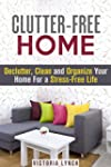 Clutter-Free Home: Declutter, Clean a...
