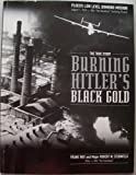 img - for Burning Hitler's Black Gold [inscribed and signed by Major Robert W. Sternfels] Ploesti Low Level Bombing Mission, August 1, 1943 - B24