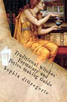Traditional Witches' Formulary and Potion-making Guide: Recipes for Magical Oils, Powders and Other Potions (English Edition)