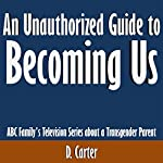 An Unauthorized Guide to Becoming Us: ABC Family's Television Series About a Transgender Parent | D. Carter