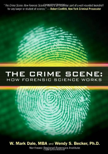 The Crime Scene: How Forensic Science Works