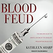Blood Feud: The Man Who Blew the Whistle on One of the Deadliest Prescription Drugs Ever | [Kathleen Sharp]