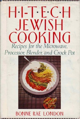 Hi-Tech Jewish Cooking: Recipes for the Microwave, Processor, Blender and Crock Pot