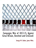 Campaigns War of 1812-15, Against Great Britain, Sketched and Criticised: (1140304755) by Cullum, George W.