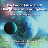 The Law of Attraction & Other Universal Laws Explained: A Guide to Using These Natural Laws