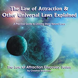 The Law of Attraction & Other Universal Laws Explained: A Guide to Using These Natural Laws | [Christine Ann Sherborne]