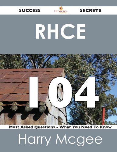 RHCE 104 Success Secrets: 104 Most Asked Questions On RHCE - What You Need To Know