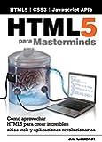 HTML5 para Masterminds: C�mo aprovechar HTML5 para crear incre�bles sitios web y aplicaciones revolucionarias