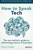 How to Speak Tech: The Non-Techie's Guide to Technology Basics in Business Front Cover