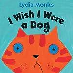 I Wish I Were a Dog | Lydia Monks
