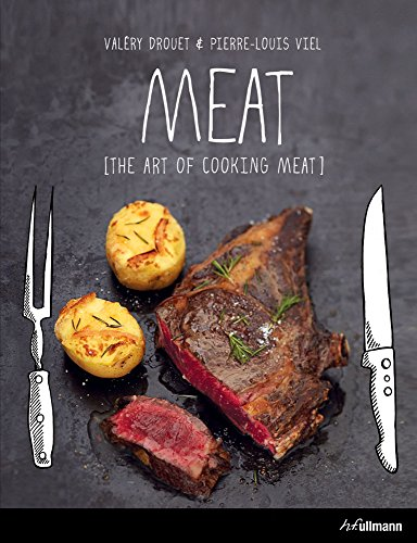 Meat: The Art of Meat Cooking by ValÉry Drouet, Pierre-Louis Viel