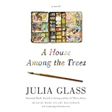 A House Among the Trees: A Novel | Livre audio Auteur(s) : Julia Glass Narrateur(s) : Mary Stuart Masterson