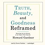 Truth, Beauty, and Goodness Reframed: Educating for the Virtues in the Twenty-First Century | Howard Gardner
