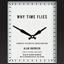 Why Time Flies: A Mostly Scientific Investigation Audiobook by Alan Burdick Narrated by George Newbern