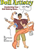 img - for Dollmaking Artistry: Awakening Your Doll Making Muse (Basic Doll Making 101) book / textbook / text book