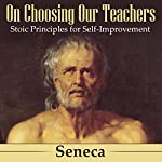 On Choosing Our Teachers: Stoic Principles for Self-Improvement |  Seneca