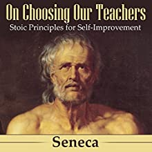 On Choosing Our Teachers: Stoic Principles for Self-Improvement Audiobook by  Seneca Narrated by Kevin Theis