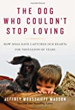 img - for The Dog Who Couldn't Stop Loving: How Dogs Have Captured Our Hearts for Thousands of Years book / textbook / text book