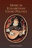 Katherine Butler Music in Elizabethan Court Politics (Studies in Medieval and Renaissance Music)