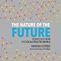 The Nature of the Future: Dispatches from the Socialstructed World (       UNABRIDGED) by Marina Gorbis Narrated by Michael Puttonen