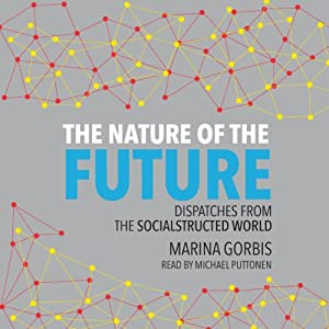The Nature of the Future: Dispatches from the Socialstructed World | [Marina Gorbis]